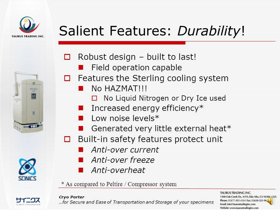 Salient Features: Durability. Robust design – built to last.