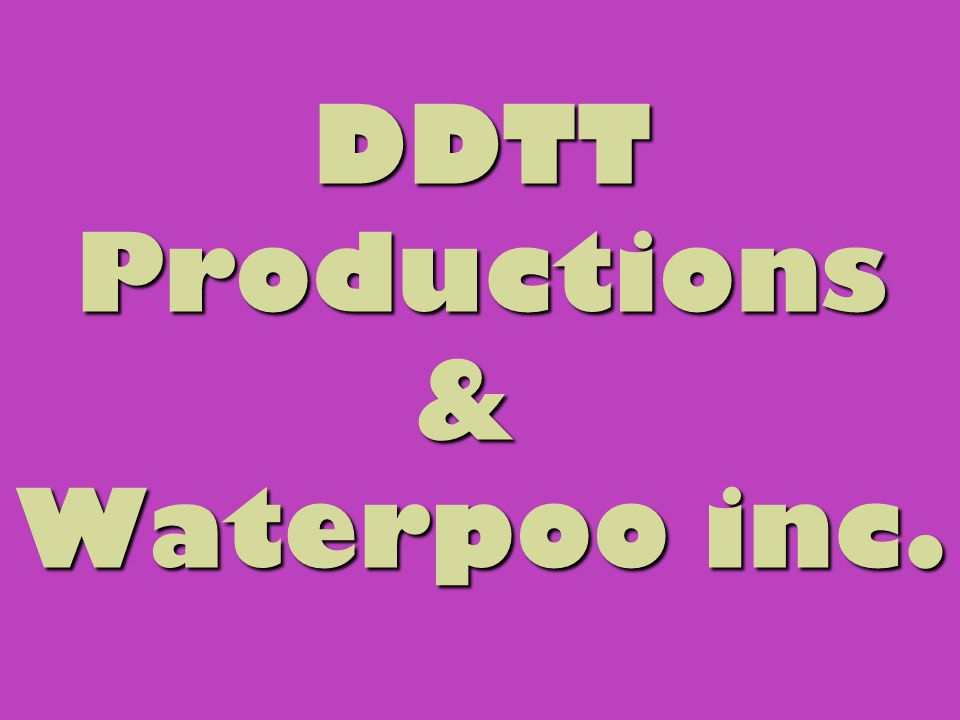 DDTT Productions & Waterpoo inc.