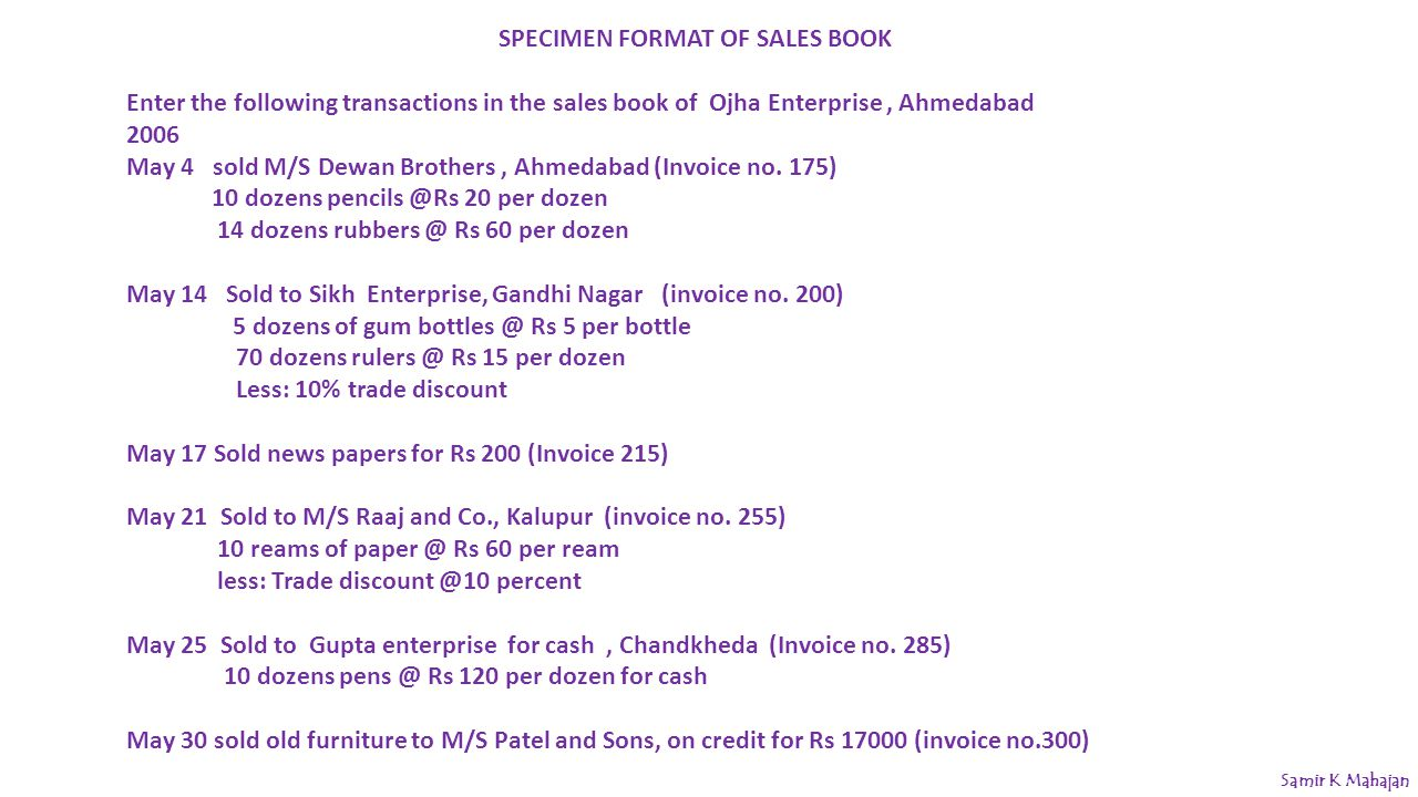 SPECIMEN FORMAT OF SALES BOOK Enter the following transactions in the sales book of Ojha Enterprise, Ahmedabad 2006 May 4 sold M/S Dewan Brothers, Ahmedabad (Invoice no.