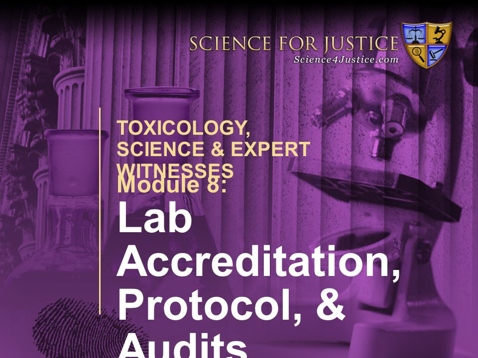 Module 8: Lab Accreditation, Protocol, & Audits Module 8: Lab Accreditation, Protocol, & Audits presented by James E.