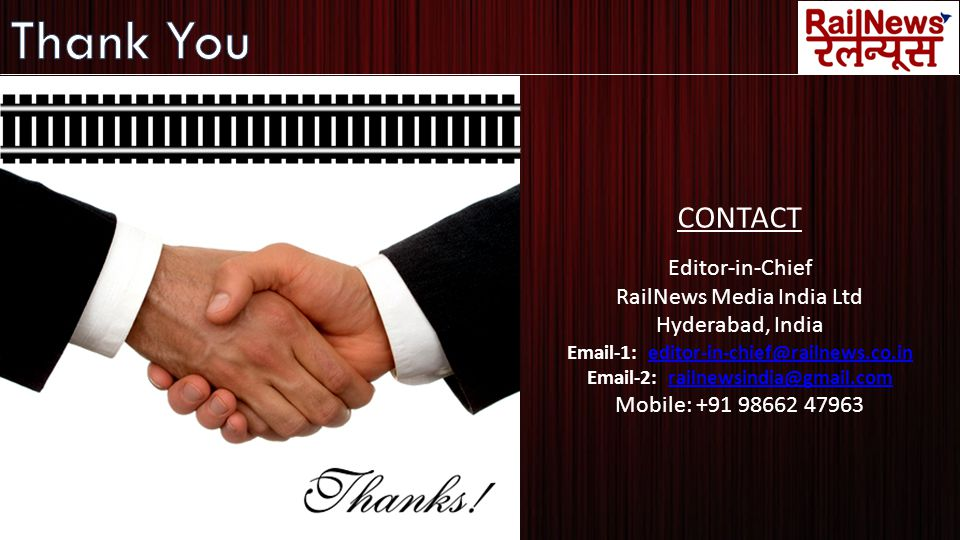 CONTACT Editor-in-Chief RailNews Media India Ltd Hyderabad, India Email-1: editor-in-chief@railnews.co.ineditor-in-chief@railnews.co.in Email-2: railnewsindia@gmail.comrailnewsindia@gmail.com Mobile: +91 98662 47963