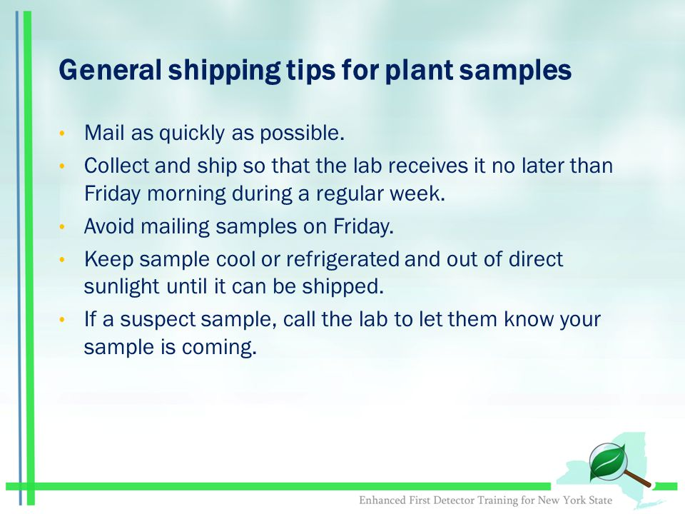 General shipping tips for plant samples Mail as quickly as possible.