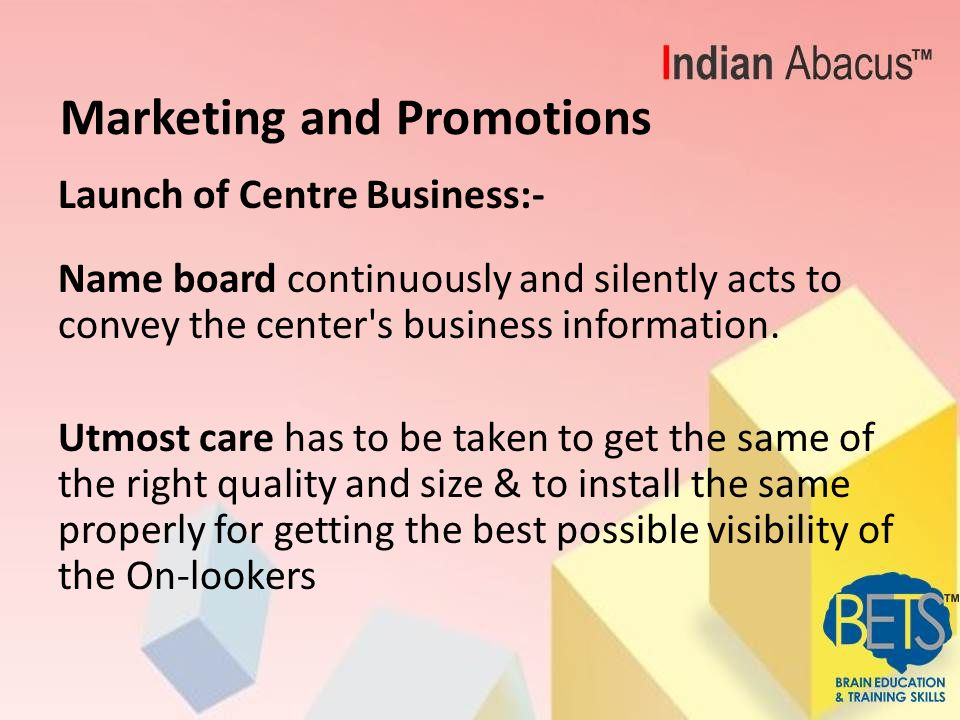 Marketing and Promotions Launch of Centre Business:- Name board continuously and silently acts to convey the center s business information.