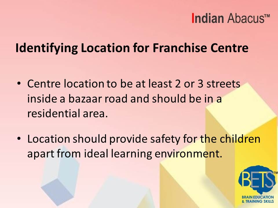 Franchise Centre Premises Preferred ground floor, failing which 1 st floor of the building (second and other higher floors not legally acceptable and hence not permitted) Centre premises to have adequate parking space.