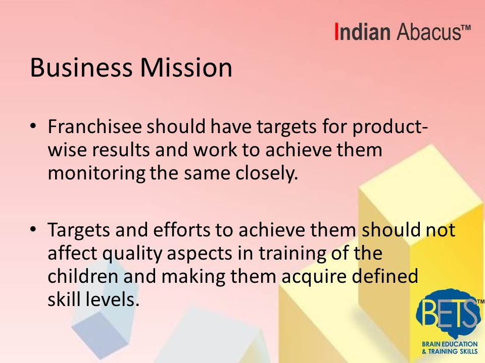 Business Mission Franchisee should have targets for product- wise results and work to achieve them monitoring the same closely.