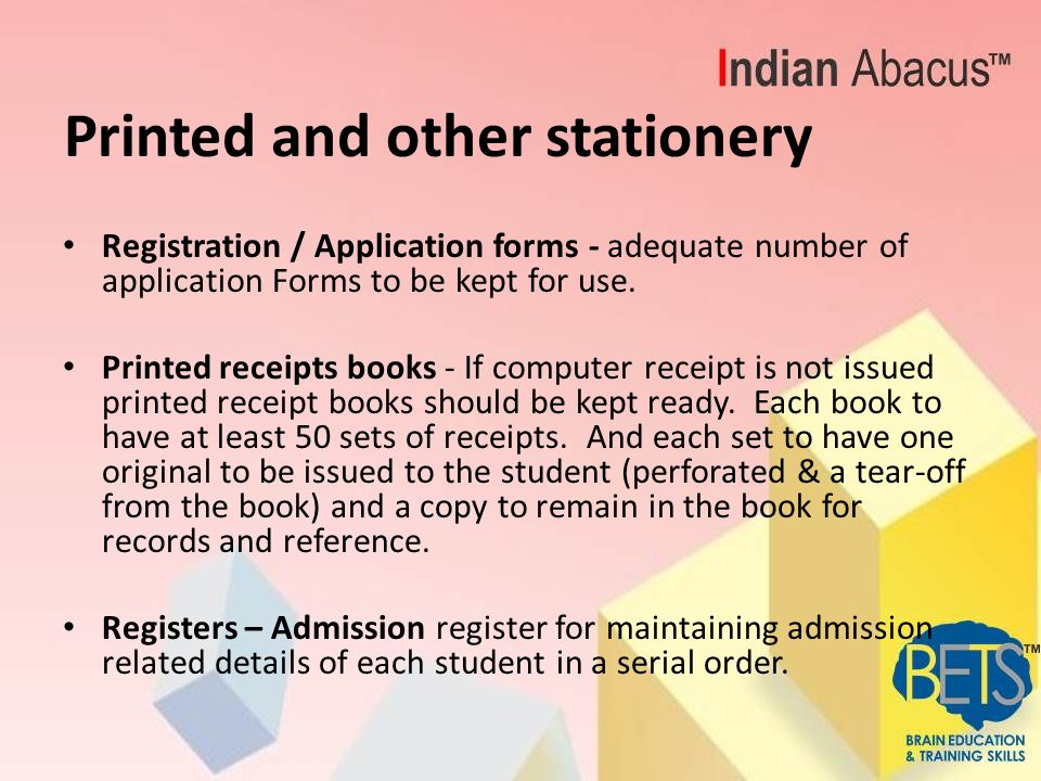 Printed and other stationery Registration / Application forms - adequate number of application Forms to be kept for use. Printed receipts books - If c