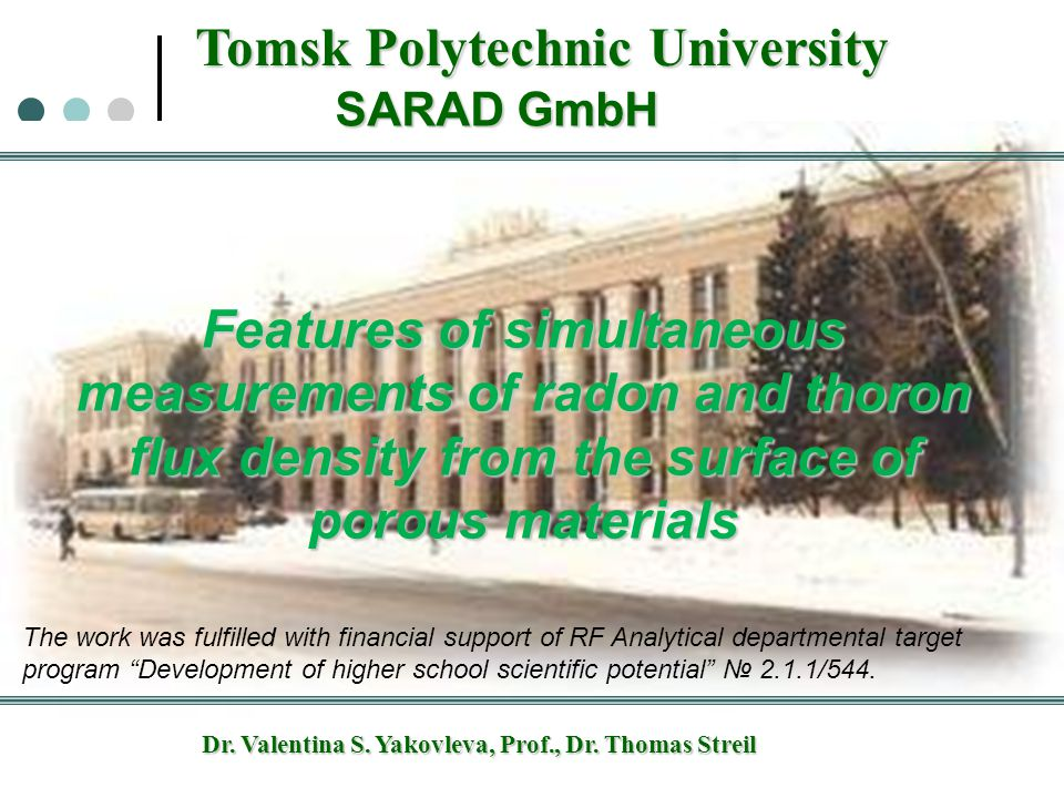 Tomsk Polytechnic University SARAD GmbH Dr. Valentina S. Yakovleva, Prof., Dr. Thomas Streil Features of simultaneous measurements of radon and thoron