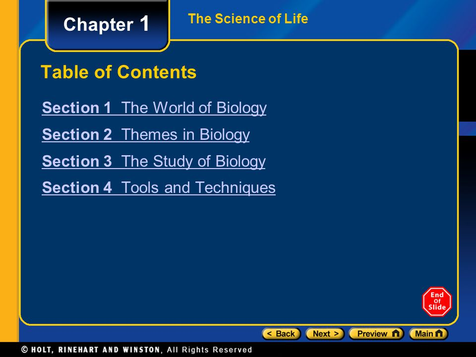 The Science of Life Chapter 1 Table of Contents Section 1 The World of Biology Section 2 Themes in Biology Section 3 The Study of Biology Section 4 To