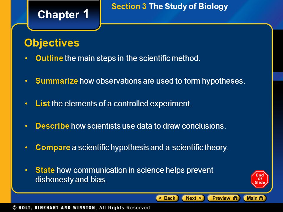 Section 3 The Study of Biology Chapter 1 Objectives Outline the main steps in the scientific method. Summarize how observations are used to form hypot