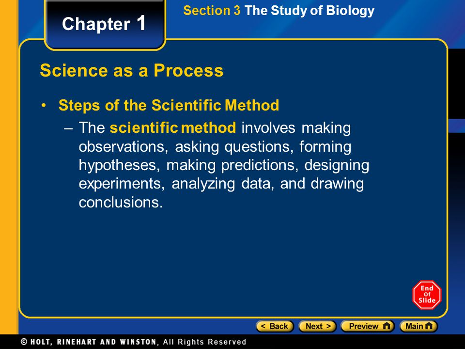 Section 3 The Study of Biology Chapter 1 Science as a Process Steps of the Scientific Method –The scientific method involves making observations, aski