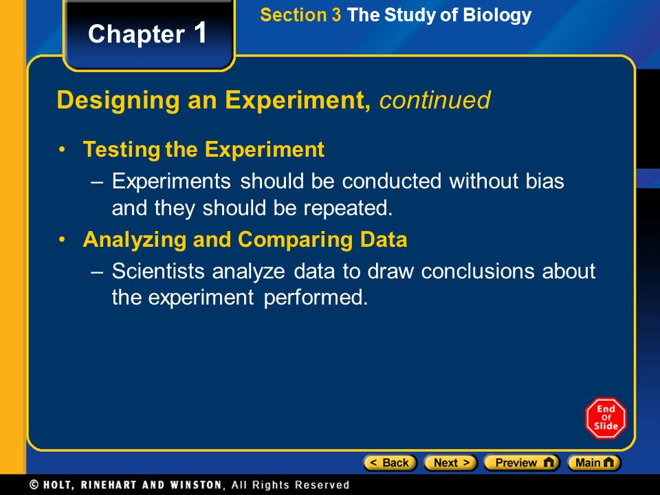 Chapter 1 Designing an Experiment, continued Testing the Experiment –Experiments should be conducted without bias and they should be repeated. Analyzi