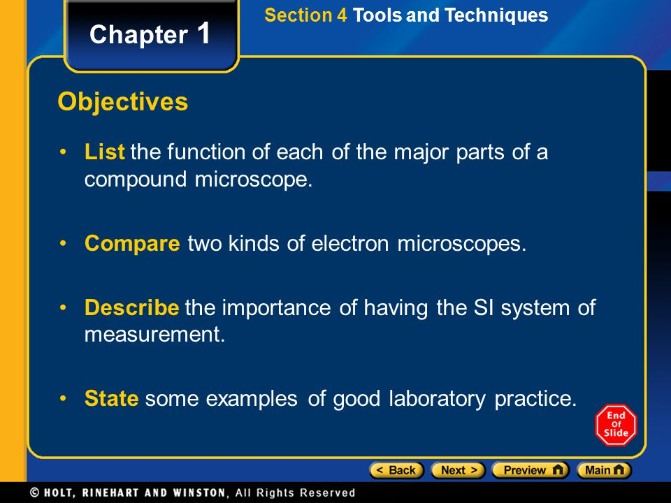 Section 4 Tools and Techniques Chapter 1 Objectives List the function of each of the major parts of a compound microscope. Compare two kinds of electr