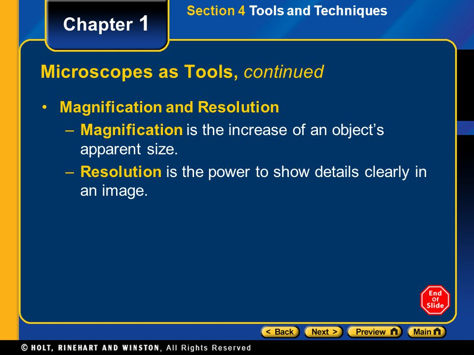 Section 4 Tools and Techniques Chapter 1 Microscopes as Tools, continued Magnification and Resolution –Magnification is the increase of an object's ap
