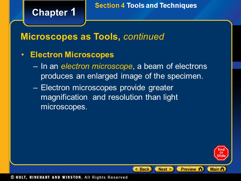 Section 4 Tools and Techniques Chapter 1 Microscopes as Tools, continued Electron Microscopes –In an electron microscope, a beam of electrons produces
