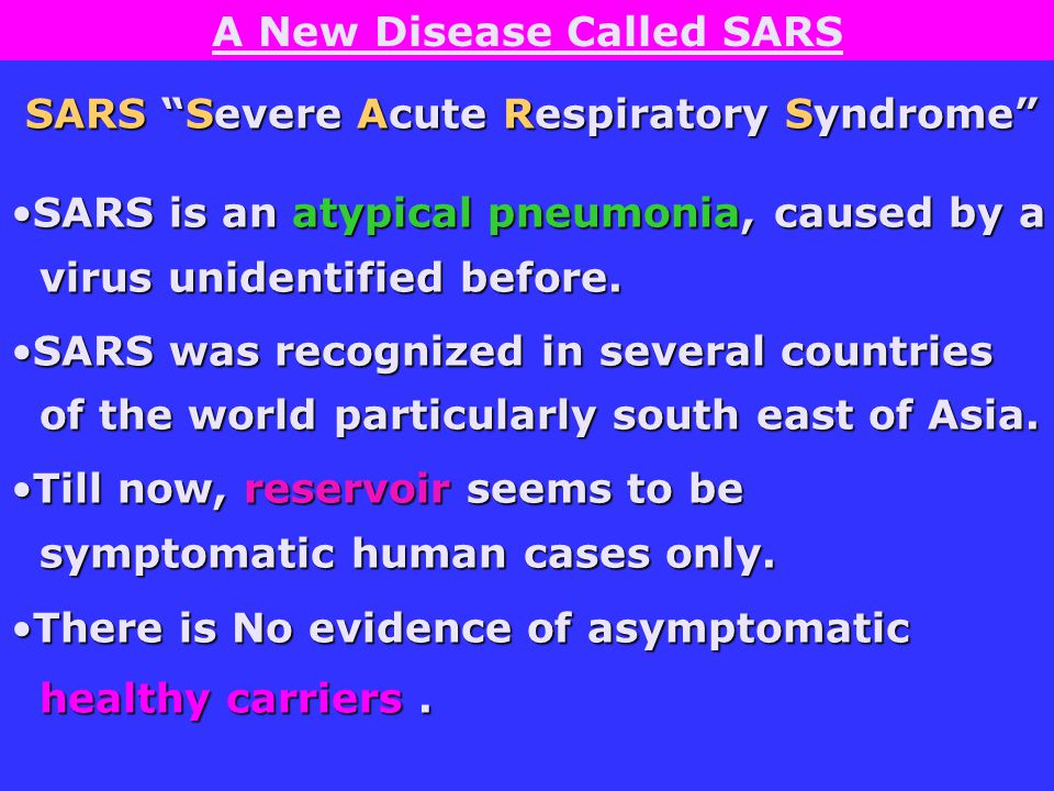 A New Disease Called SARS SARS Severe Acute Respiratory Syndrome SARS Severe Acute Respiratory Syndrome SARS is an atypical pneumonia, caused by aSARS is an atypical pneumonia, caused by a virus unidentified before.