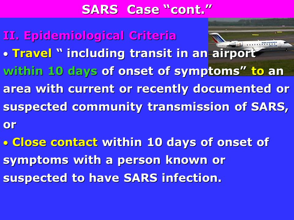 """II. Epidemiological Criteria  Travel """" including transit in an airport within 10 days of onset of symptoms"""" to an area with current or recently docum"""