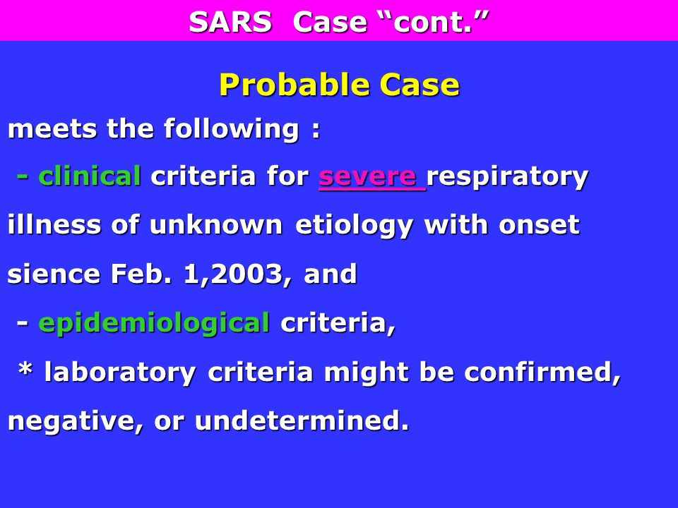 Probable Case meets the following : - clinical criteria for severe respiratory illness of unknown etiology with onset sience Feb.