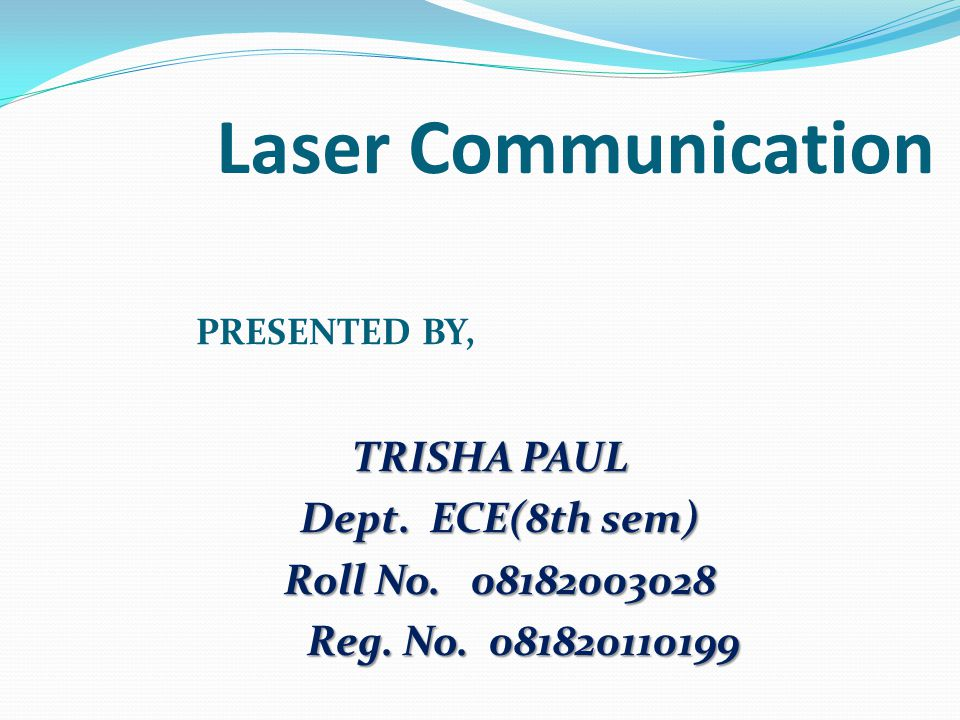 Laser Communication PRESENTED BY, TRISHA PAUL TRISHA PAUL Dept.