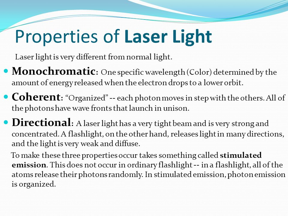 Properties of Laser Light Laser light is very different from normal light.