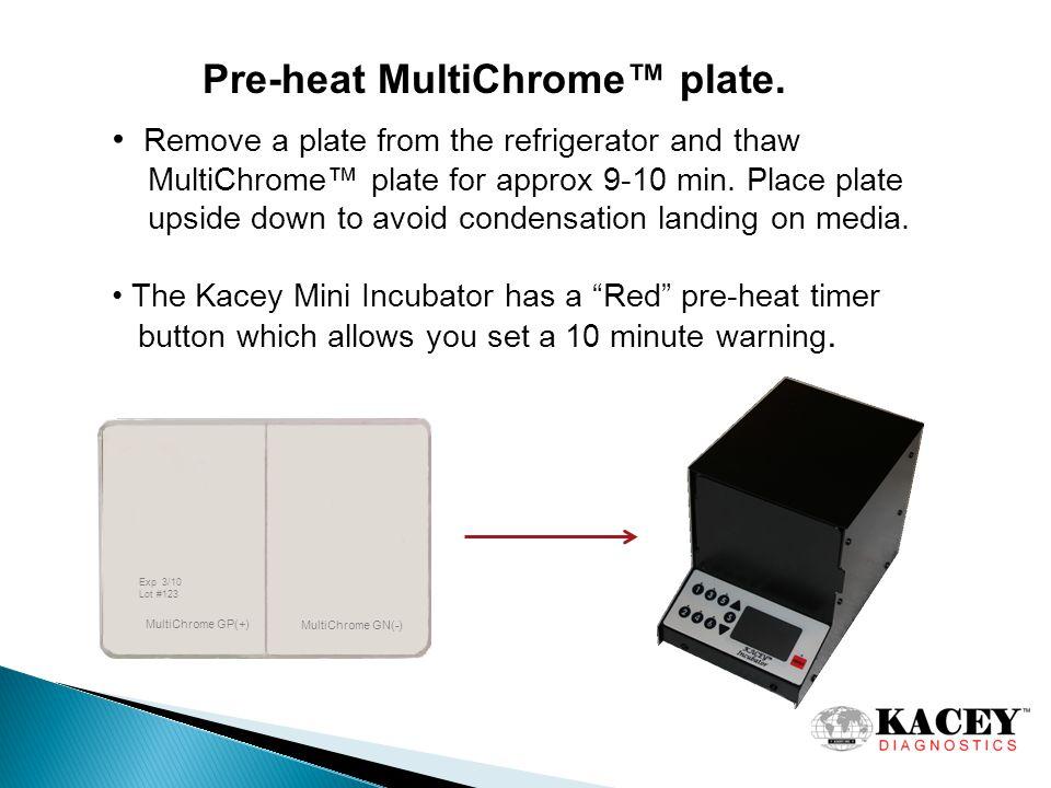 Pre-heat MultiChrome™ plate.