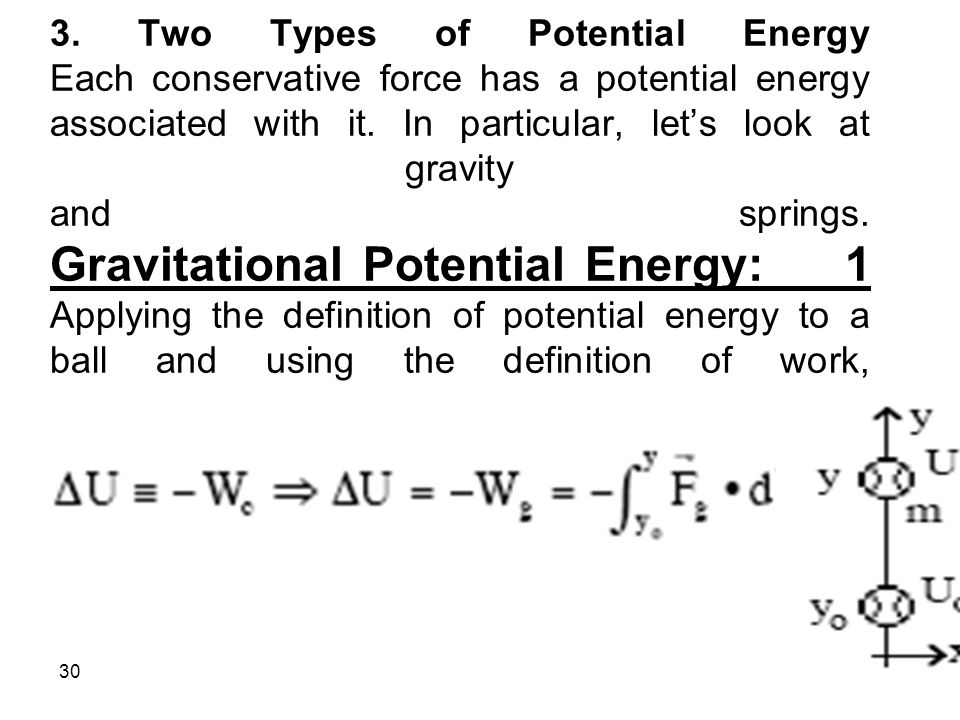 30 3. Two Types of Potential Energy Each conservative force has a potential energy associated with it. In particular, let's look at gravity and spring