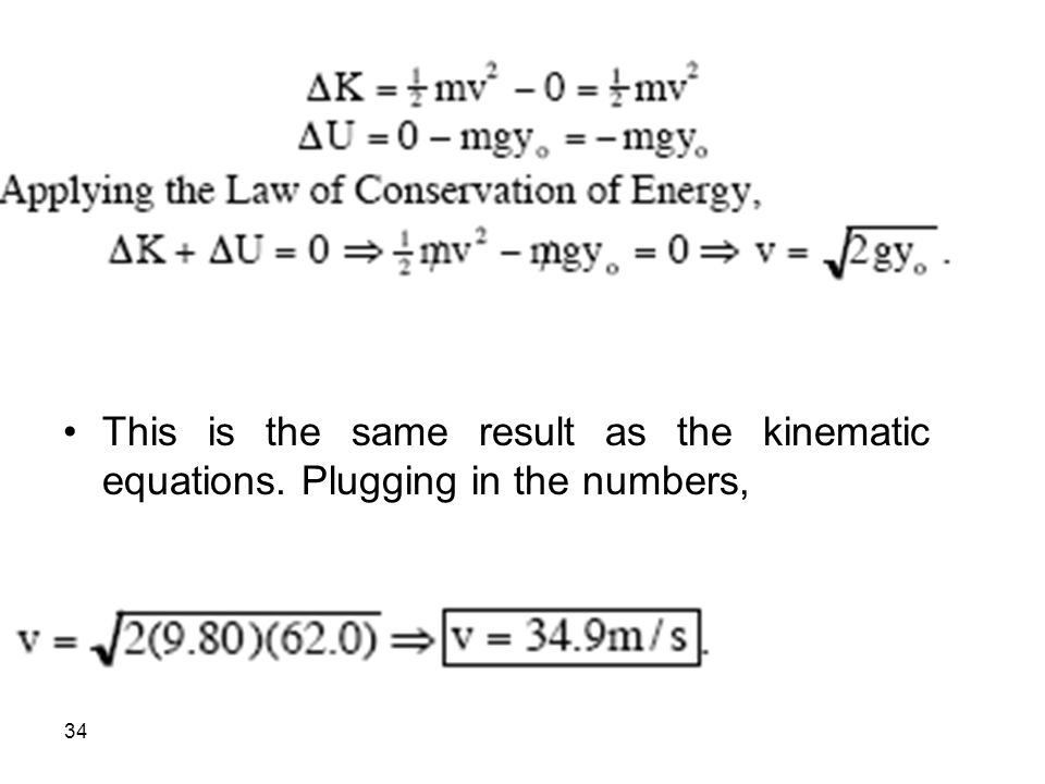 34 This is the same result as the kinematic equations. Plugging in the numbers,