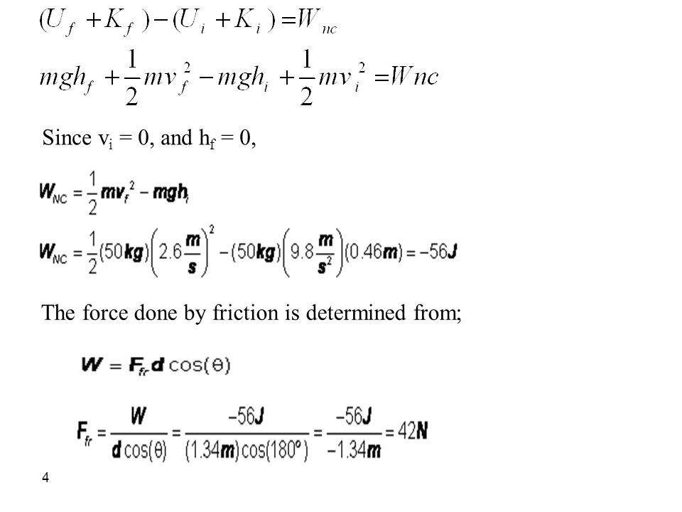 4 Since v i = 0, and h f = 0, The force done by friction is determined from;