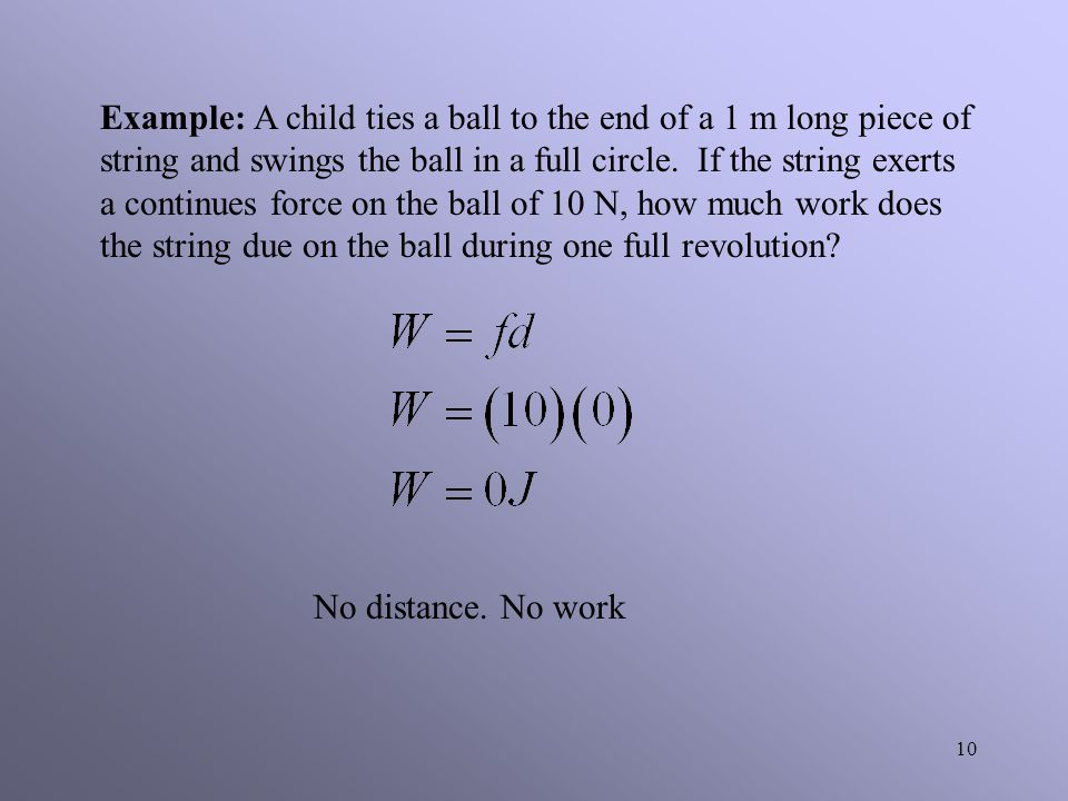 9 Example: If two physics students are rearranging a room and they decide to move a desk across the room, a total distance of 3.0 m. If they move the