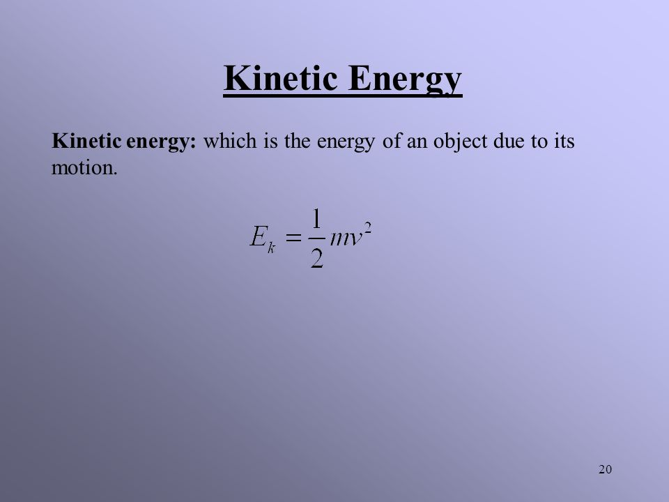19 There are many different forms of energy however all of which are measured in units of Joules.