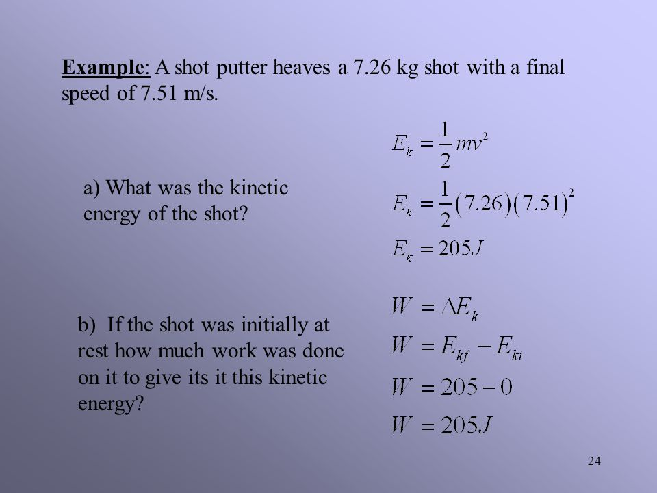 23 The Work and Kinetic Energy Theorem In order to do work on object there must be a force applied to the object.