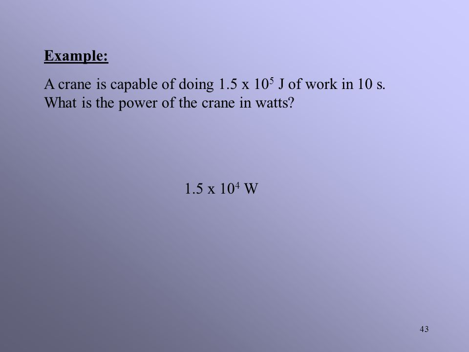 42 The metric unit of power is the Watt ( W ). As is implied by the equation for power, a unit of power is equivalent to a unit of work divided by a u