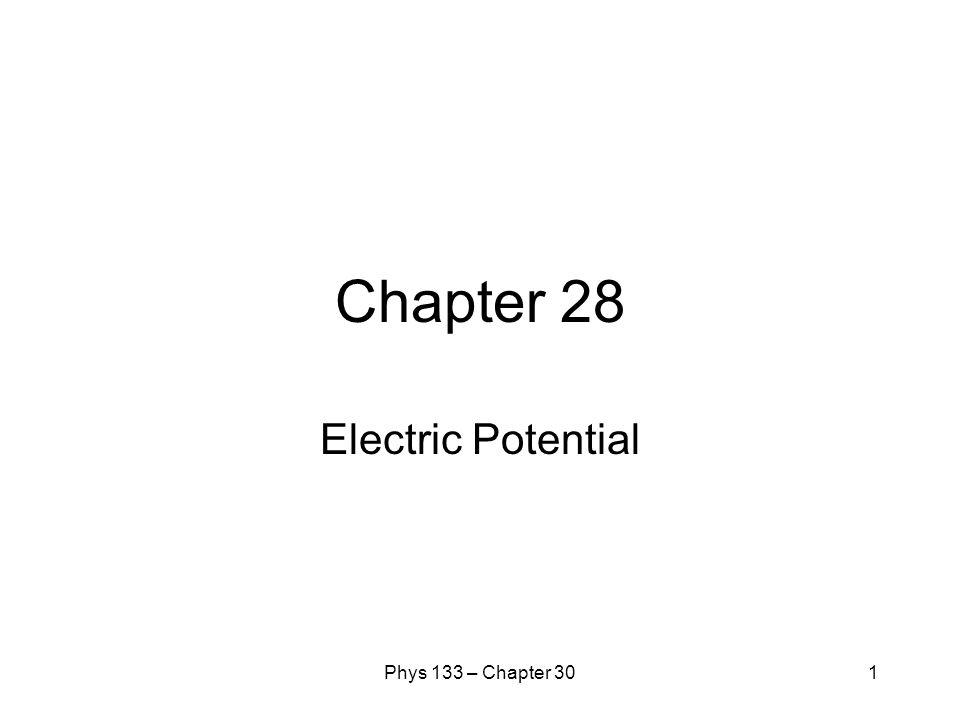 Phys 133 – Chapter 301 Chapter 28 Electric Potential