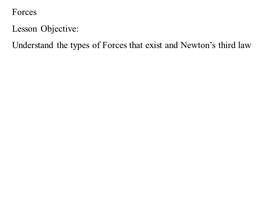 Forces Lesson Objective: Understand the types of Forces that exist and Newton's third law