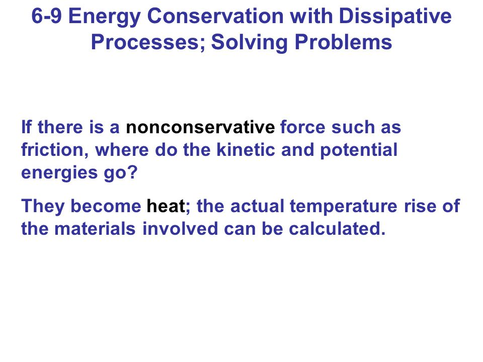 6-9 Energy Conservation with Dissipative Processes; Solving Problems Problem Solving: 1.