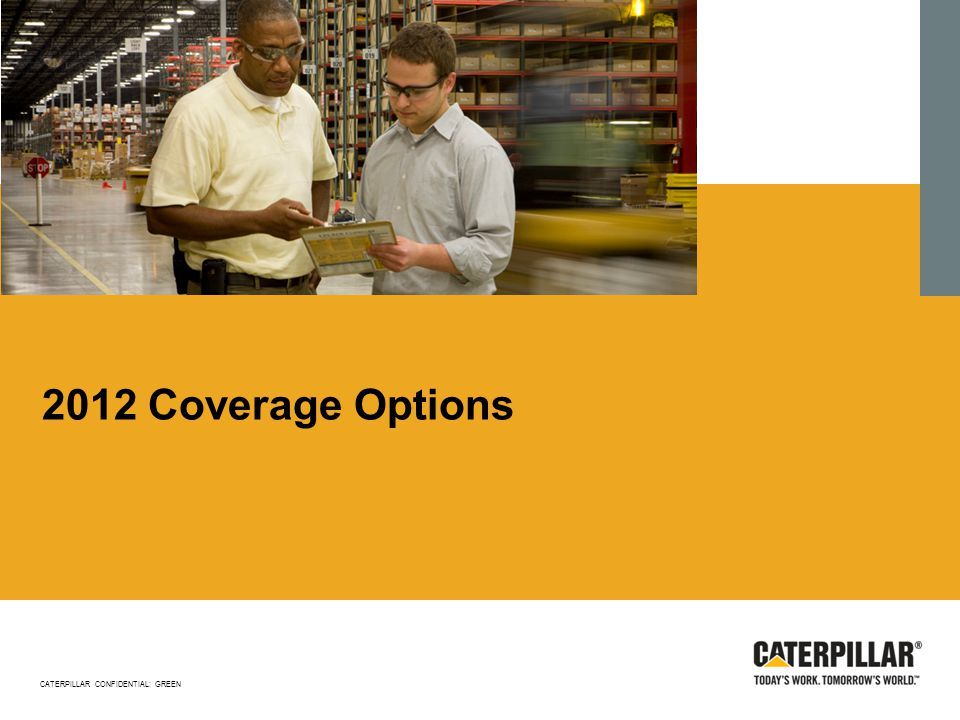 2012 Coverage Options CATERPILLAR CONFIDENTIAL: GREEN