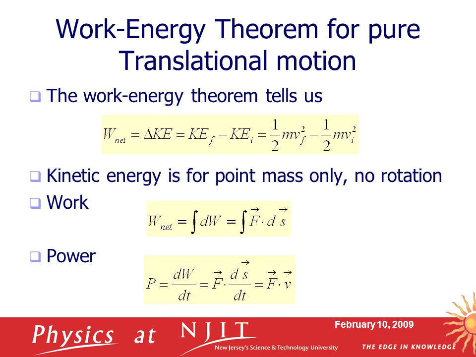 February 10, 2009 Work-Energy Theorem for pure Translational motion  The work-energy theorem tells us  Kinetic energy is for point mass only, no rot