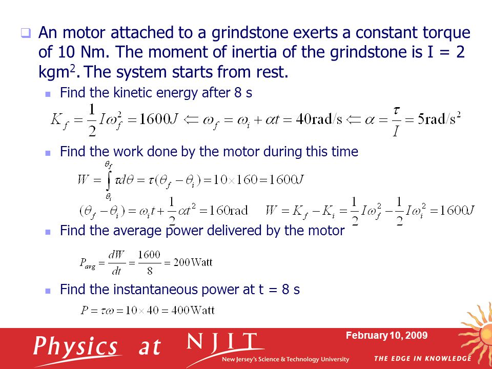 February 10, 2009  An motor attached to a grindstone exerts a constant torque of 10 Nm. The moment of inertia of the grindstone is I = 2 kgm 2. The s