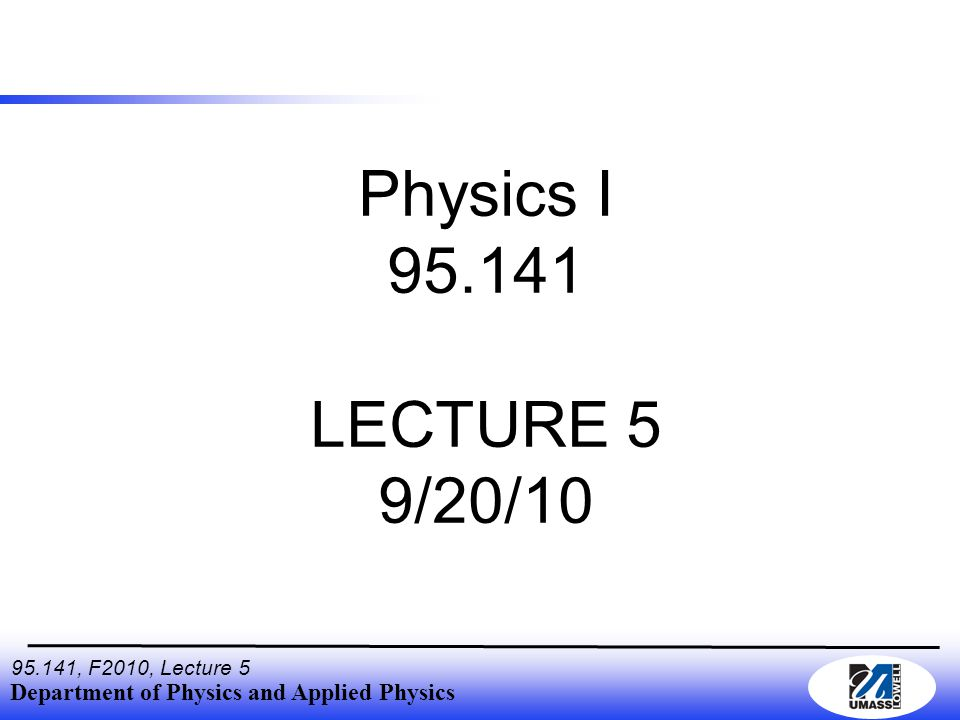 Department of Physics and Applied Physics 95.141, F2010, Lecture 5 Outline Review of Lecture 4 Projectile Motion What do we know.
