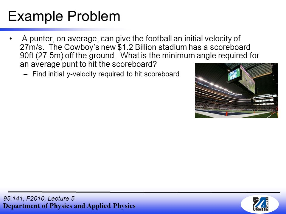 Department of Physics and Applied Physics 95.141, F2010, Lecture 5 Example Problem A punter, on average, can give the football an initial velocity of 27m/s.