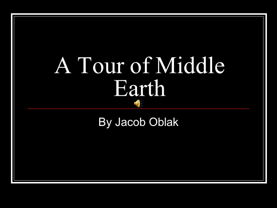 A Tour of Middle Earth By Jacob Oblak