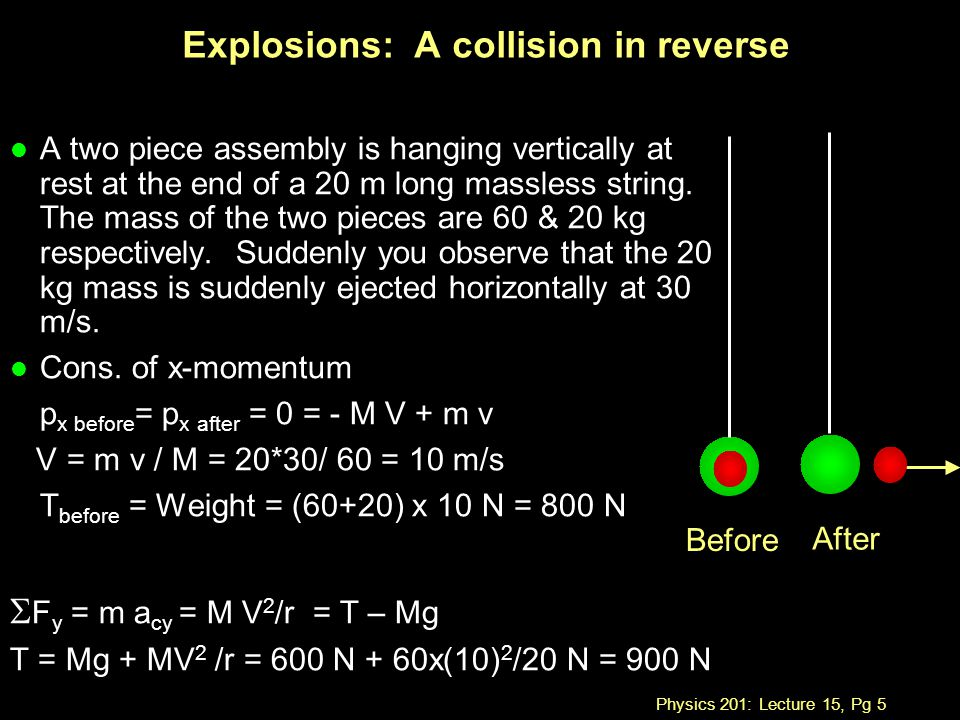 Physics 201: Lecture 15, Pg 5 Explosions: A collision in reverse l A two piece assembly is hanging vertically at rest at the end of a 20 m long massless string.