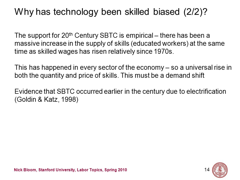 Nick Bloom, Stanford University, Labor Topics, Spring 2010 14 Why has technology been skilled biased (2/2).