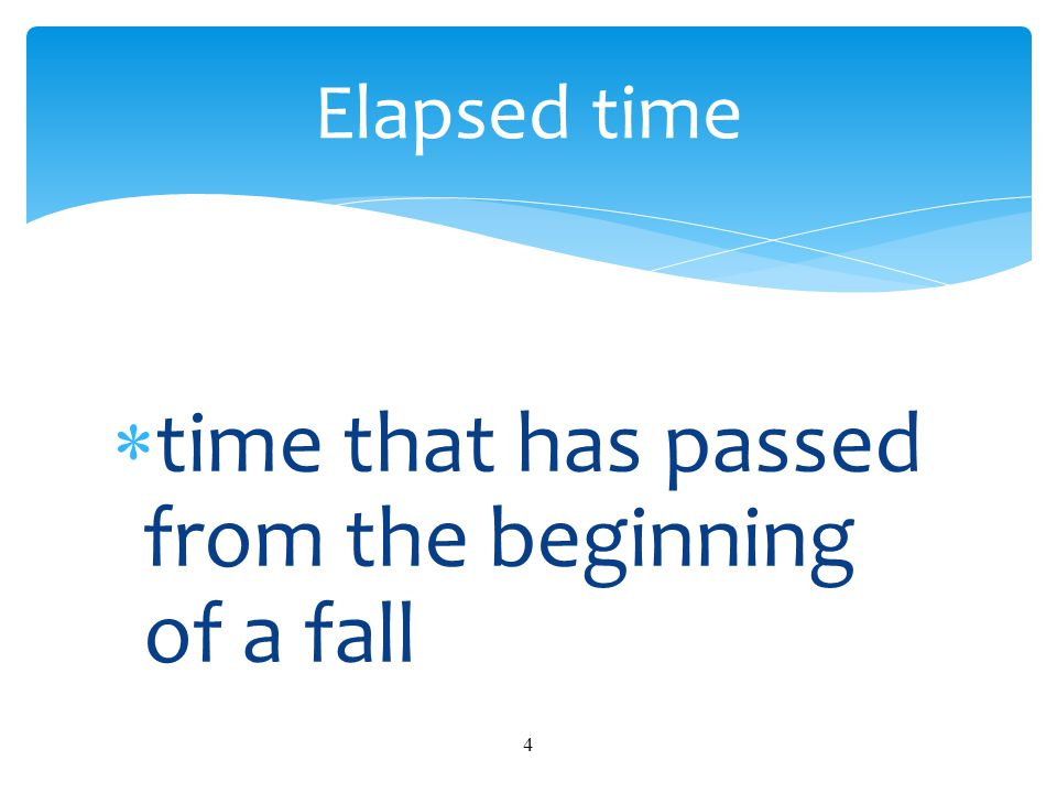  time that has passed from the beginning of a fall 4 Elapsed time
