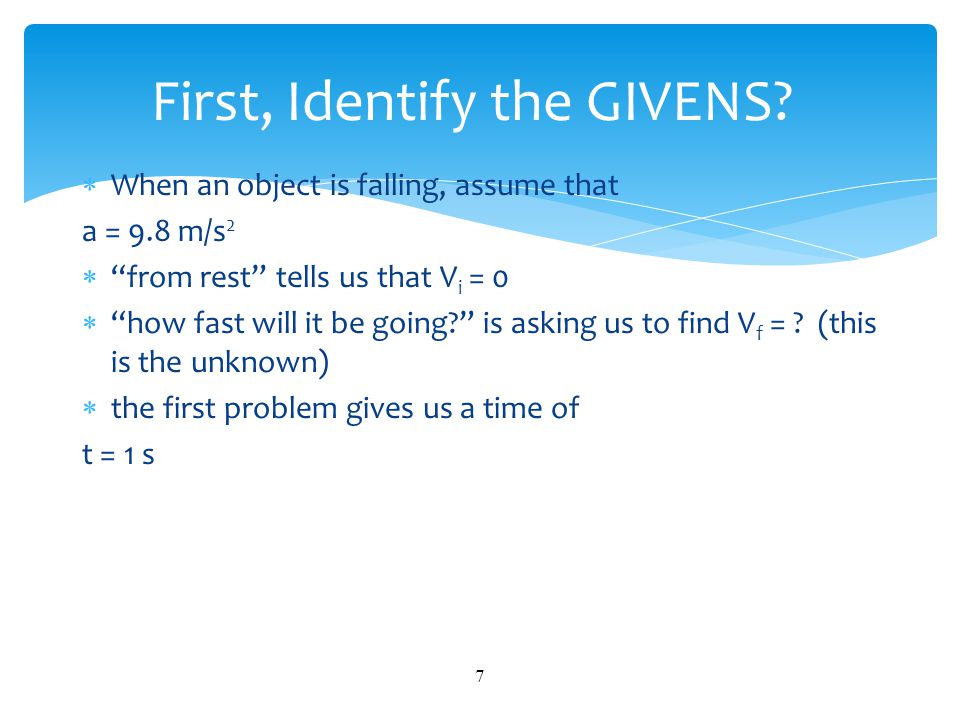 """ When an object is falling, assume that a = 9.8 m/s 2  """"from rest"""" tells us that V i = 0  """"how fast will it be going?"""" is asking us to find V f = ?"""