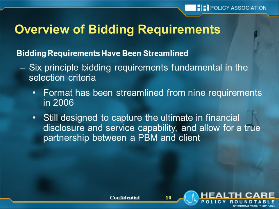 10228PH001MG.PPT/008-17-49183 5/2005 Confidential 10 Overview of Bidding Requirements Bidding Requirements Have Been Streamlined –Six principle bidding requirements fundamental in the selection criteria Format has been streamlined from nine requirements in 2006 Still designed to capture the ultimate in financial disclosure and service capability, and allow for a true partnership between a PBM and client