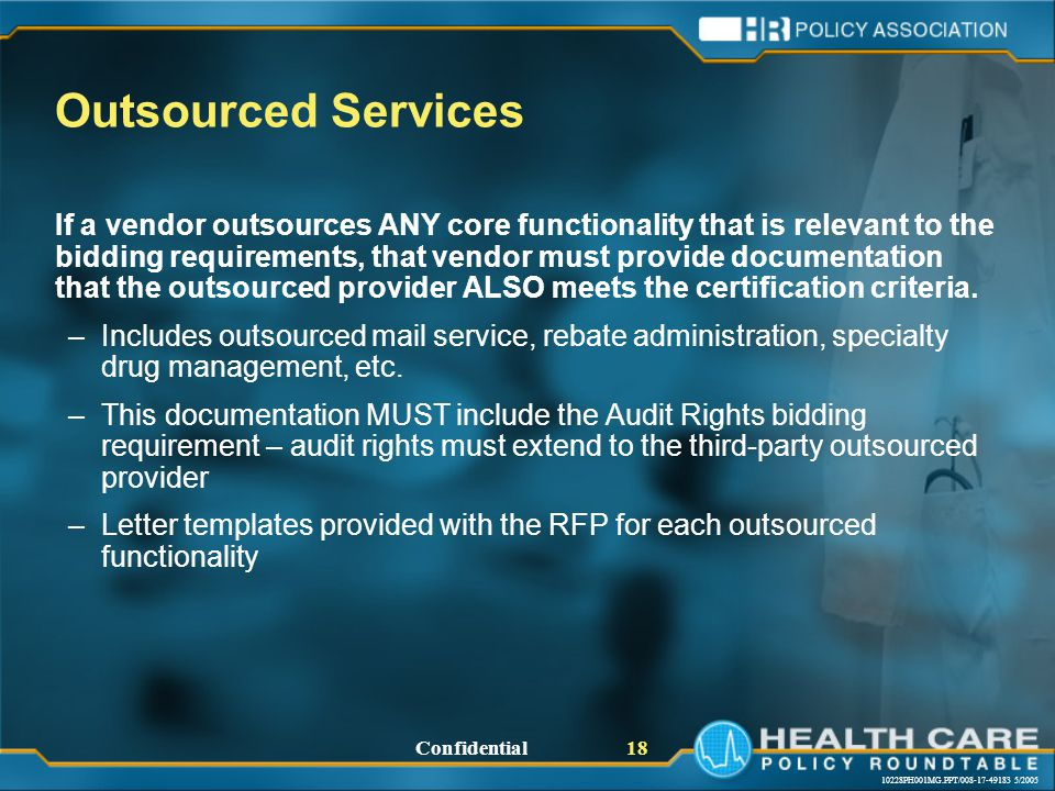 10228PH001MG.PPT/008-17-49183 5/2005 Confidential 18 If a vendor outsources ANY core functionality that is relevant to the bidding requirements, that vendor must provide documentation that the outsourced provider ALSO meets the certification criteria.