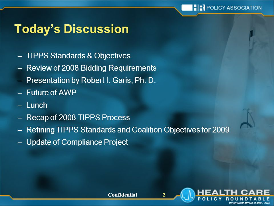 10228PH001MG.PPT/008-17-49183 5/2005 Confidential 2 Today's Discussion –TIPPS Standards & Objectives –Review of 2008 Bidding Requirements –Presentation by Robert I.