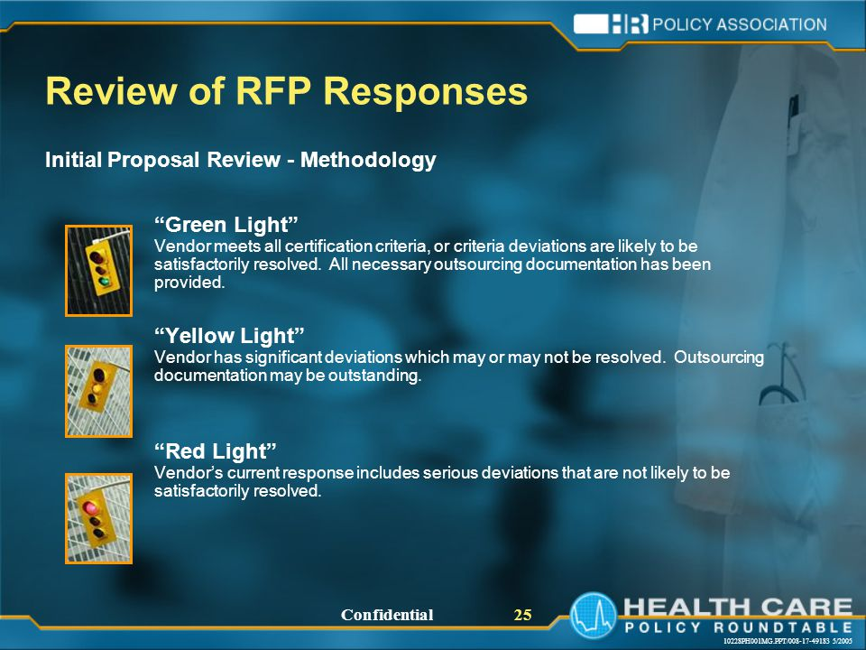 10228PH001MG.PPT/008-17-49183 5/2005 Confidential 25 Review of RFP Responses Initial Proposal Review - Methodology Green Light Vendor meets all certification criteria, or criteria deviations are likely to be satisfactorily resolved.