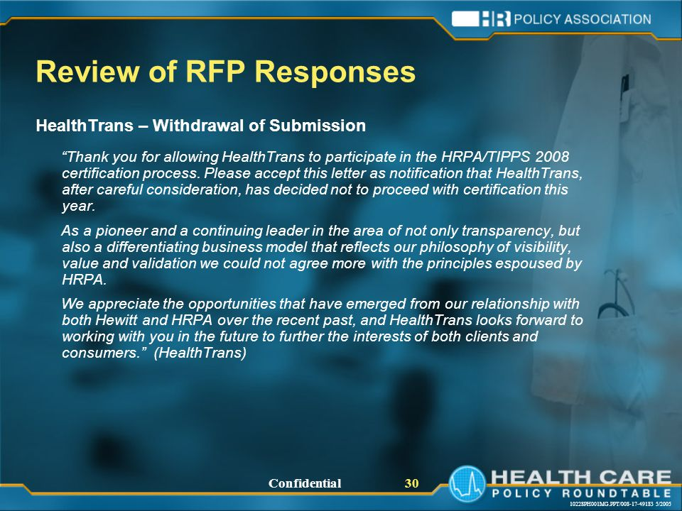 10228PH001MG.PPT/008-17-49183 5/2005 Confidential 30 Review of RFP Responses HealthTrans – Withdrawal of Submission Thank you for allowing HealthTrans to participate in the HRPA/TIPPS 2008 certification process.