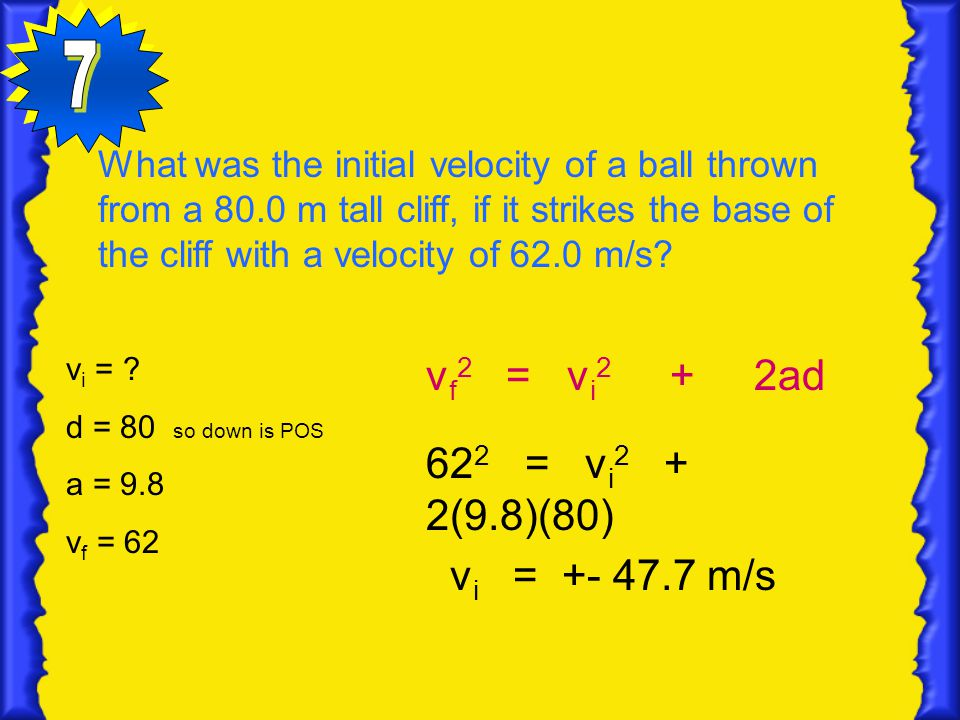 What was the initial velocity of a ball thrown from a 80.0 m tall cliff, if it strikes the base of the cliff with a velocity of 62.0 m/s? vi vi = ? d